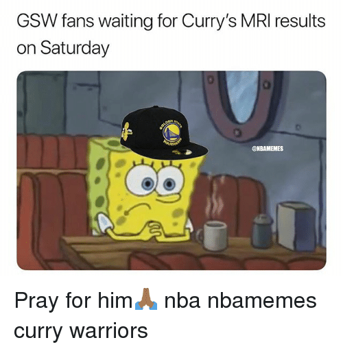 Basketball, Nba, and Sports: GSW fans waiting for Curry's MRI results  on Saturday  @NBAMEMES Pray for him🙏🏾 nba nbamemes curry warriors