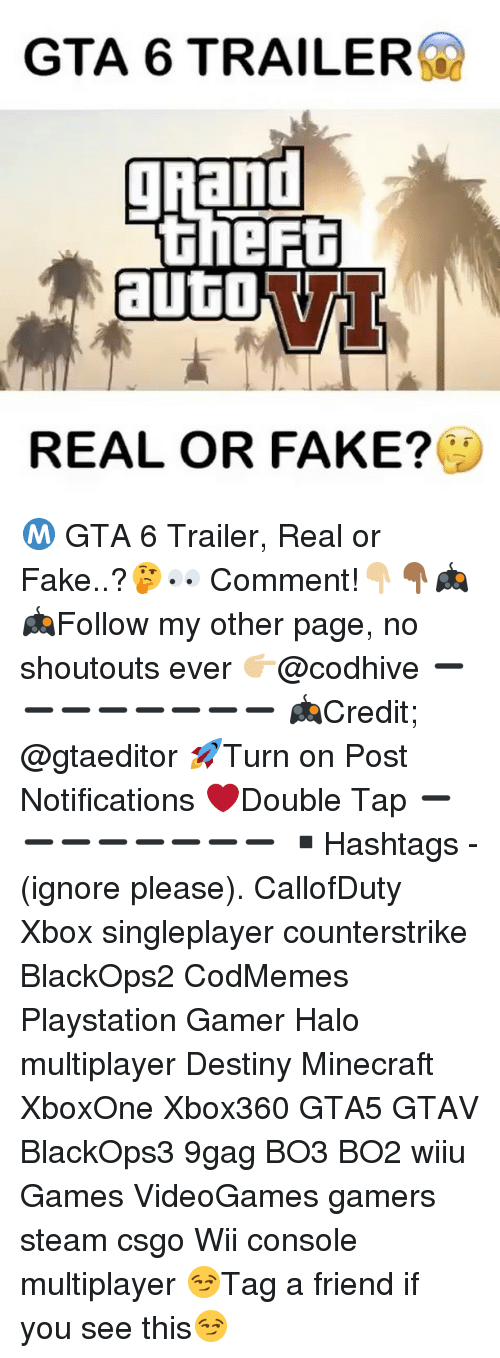 gta 6: GTA 6 TRAILER  Thant  ihe  REAL OR FAKE? Ⓜ️ GTA 6 Trailer, Real or Fake..?🤔👀 Comment!👇🏼👇🏾🎮 🎮Follow my other page, no shoutouts ever 👉🏼@codhive ➖➖➖➖➖➖➖➖ 🎮Credit; @gtaeditor 🚀Turn on Post Notifications ❤️Double Tap ➖➖➖➖➖➖➖➖ ▪️Hashtags - (ignore please). CallofDuty Xbox singleplayer counterstrike BlackOps2 CodMemes Playstation Gamer Halo multiplayer Destiny Minecraft XboxOne Xbox360 GTA5 GTAV BlackOps3 9gag BO3 BO2 wiiu Games VideoGames gamers steam csgo Wii console multiplayer 😏Tag a friend if you see this😏