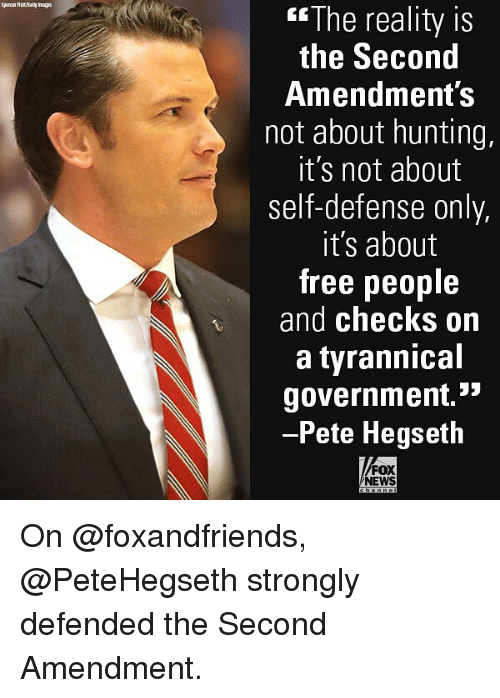 "Memes, News, and Hunting: G""The reality is  the Second  Amendment S  not about hunting.  it's not about  self-defense only,  it's about  free people  and checks on  a tyrannical  government.>  Pete Hegseth  FOX  NEWS On @foxandfriends, @PeteHegseth strongly defended the Second Amendment."