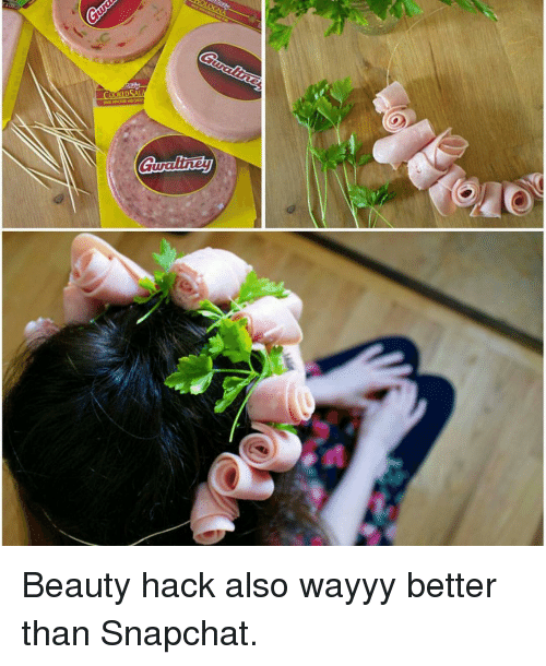 Funny: Gualiu3) Beauty hack also wayyy better than Snapchat.
