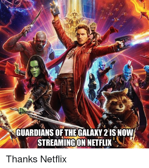 Memes, Netflix, and 🤖: GUARDIANS OF THEGALAKY 2IS NOW  STREAMINGON NETFLIX Thanks Netflix