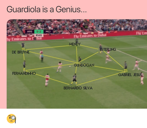 Memes, Genius, and 🤖: Guardiola is a Genius...  ARS  MCI  83:02  Fly Eniates to Duba  MENBY  ING  DE BRUYNE  GUNDOGAN.  FERNANDINHO  GABREL JES  BERNARDO SLVA 🧐