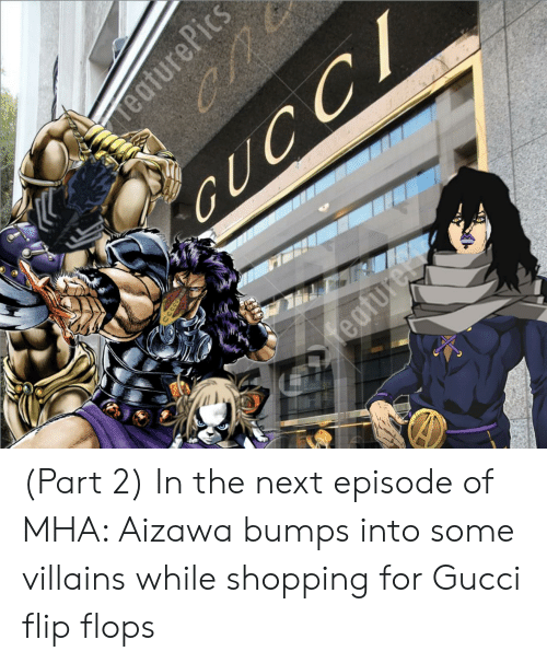 Gucci Flip Flops: GUCCI  eaturels  TeaturePics (Part 2) In the next episode of MHA: Aizawa bumps into some villains while shopping for Gucci flip flops