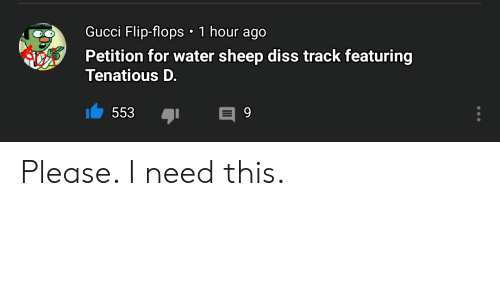 Gucci Flip Flops: Gucci Flip-flops 1 hour ago  Petition for water sheep diss track featuring  Tenatious D.  553  9 Please. I need this.