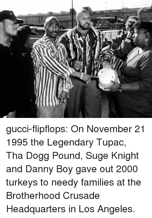 brotherhood: gucci-flipflops:  On November 21 1995 the Legendary Tupac, Tha Dogg Pound, Suge Knight and Danny Boy gave out 2000 turkeys to needy families at the Brotherhood Crusade Headquarters in Los Angeles.