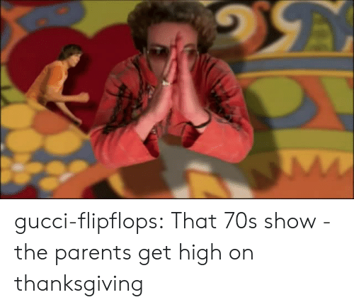 70s Show: gucci-flipflops:  That 70s show - the parents get high  on thanksgiving