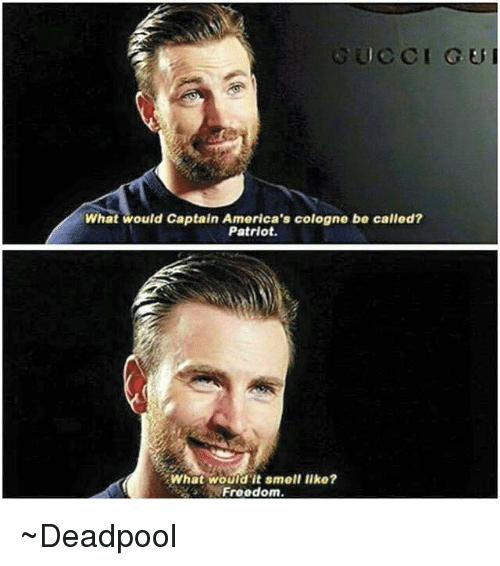 America, Captain America, and Patriotic: GUCCI GU  What would Captain America's cologne be called?  Patriot.  What would it smell like?  Freedom ~Deadpool