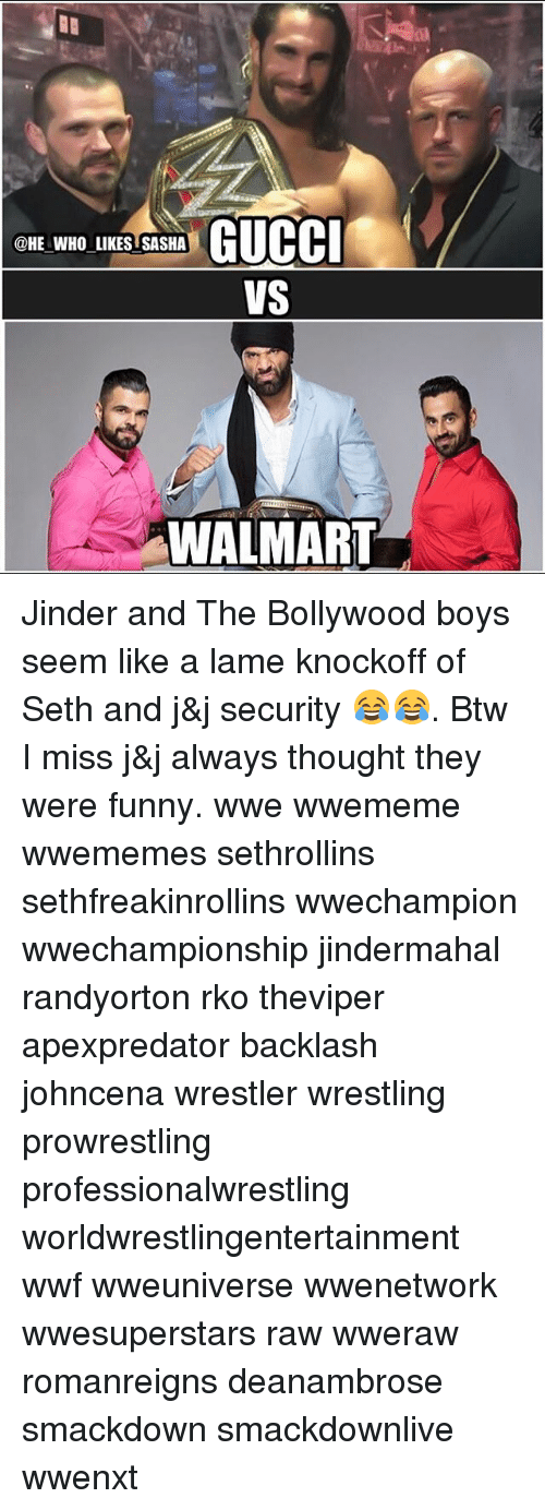 wwf: GUCCI  @HE WHO LIKESTSASHA  VS  WALMART Jinder and The Bollywood boys seem like a lame knockoff of Seth and j&j security 😂😂. Btw I miss j&j always thought they were funny. wwe wwememe wwememes sethrollins sethfreakinrollins wwechampion wwechampionship jindermahal randyorton rko theviper apexpredator backlash johncena wrestler wrestling prowrestling professionalwrestling worldwrestlingentertainment wwf wweuniverse wwenetwork wwesuperstars raw wweraw romanreigns deanambrose smackdown smackdownlive wwenxt