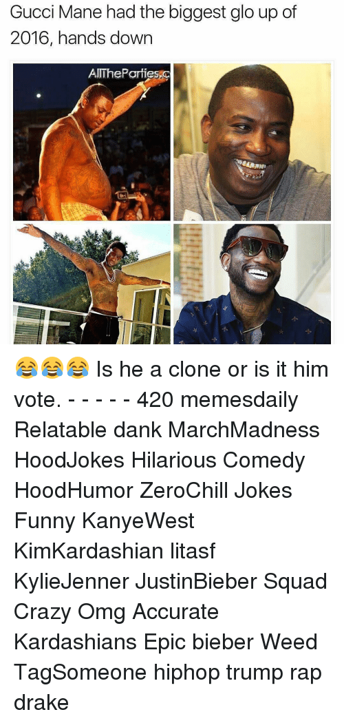 Glo up: Gucci Mane had the biggest glo up of  2016, hands down  AIIThePar ties 😂😂😂 Is he a clone or is it him vote. - - - - - 420 memesdaily Relatable dank MarchMadness HoodJokes Hilarious Comedy HoodHumor ZeroChill Jokes Funny KanyeWest KimKardashian litasf KylieJenner JustinBieber Squad Crazy Omg Accurate Kardashians Epic bieber Weed TagSomeone hiphop trump rap drake