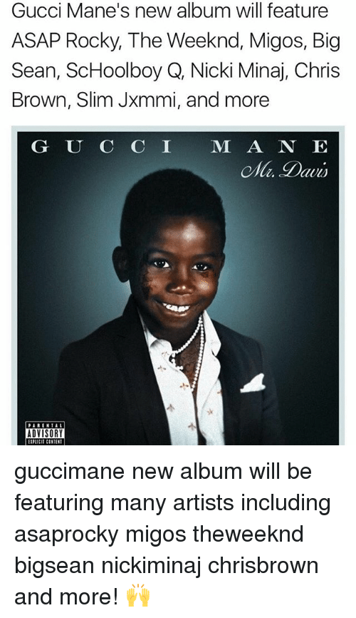 Big Sean: Gucci Mane's new album will feature  ASAP Rocky, The Weeknd, Migos, Big  Sean, ScHoolboy Q, Nicki Minaj, Chris  Brown, Slim Jxmmi, and more  G U C C I M A N E  ADVISORY  EIPLICIT CONTENT guccimane new album will be featuring many artists including asaprocky migos theweeknd bigsean nickiminaj chrisbrown and more! 🙌