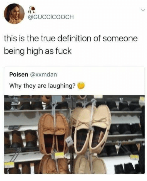 definition of: @GUCCICOOCH  this is the true definition of someone  being high as fuck  Poisen @xxmdan  Why they are laughing?
