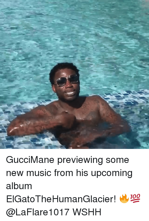 Memes, Music, and Wshh: GucciMane previewing some new music from his upcoming album ElGatoTheHumanGlacier! 🔥💯 @LaFlare1017 WSHH