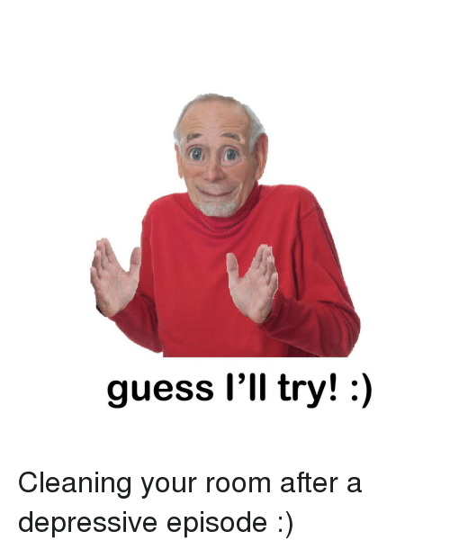 Cleaning Your Room: guess I'll try!:) Cleaning your room after a depressive episode :)