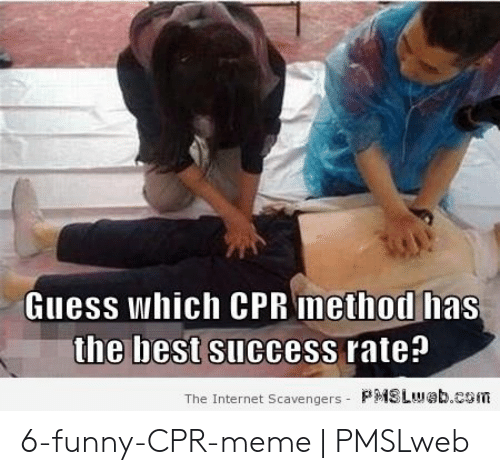 Cpr Meme: Guess which CPR Imethod has  the best success rate:?  The Internet Scavengers- P  SLM,特b。CSiTi 6-funny-CPR-meme | PMSLweb