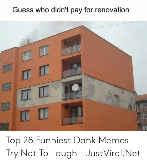 Dank Memes: Guess who didn't pay for renovation  IT Top 28 Funniest Dank Memes Try Not To Laugh - JustViral.Net