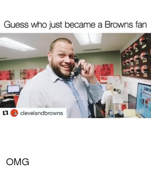 Memes, Omg, and Browns: Guess who just became a Browns fan  levelandbrowns OMG