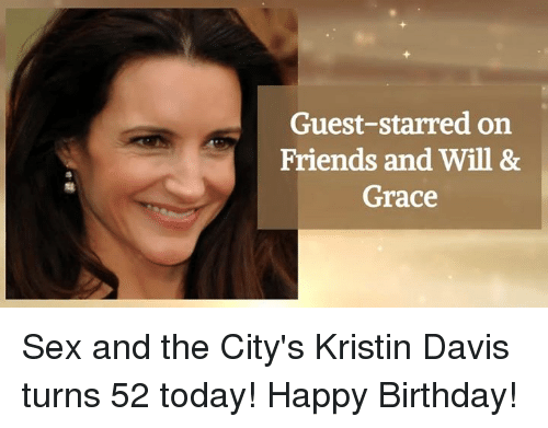 Kristine: Guest-starred on  Friends and Will &  Grace Sex and the City's Kristin Davis turns 52 today! Happy Birthday!