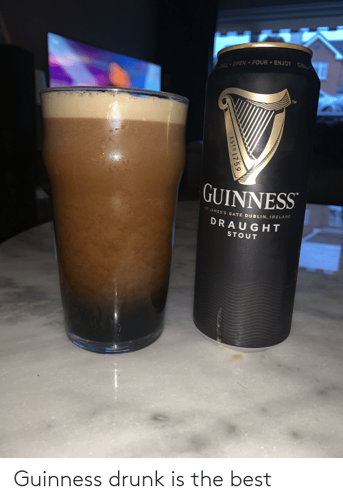 Drunk: Guinness drunk is the best