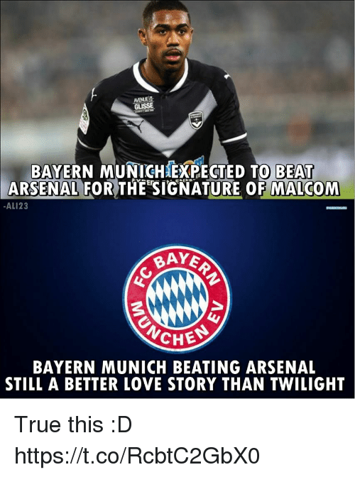 """Arsenal, Love, and Memes: GUISSE  BAYERN MUNIGHEXPECTED TO BEAT  ARSENAL FOR THE """"SIGNATURE OF MALCOM  AL123  BAY  3  CHE  BAYERN MUNICH BEATING ARSENAL  STILL A BETTER LOVE STORY THAN TWILIGHT True this :D https://t.co/RcbtC2GbX0"""