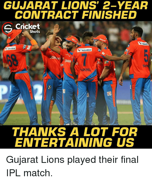 Memes, Cricket, and Lions: GUJARAT LIONS 2- YEAR  CONTRACT FINISHED  Cricket  S Shots  Valvoline  SHUI  UDA  THANKS A LOT FOR  ENTERTAINING US Gujarat Lions played their final IPL match.