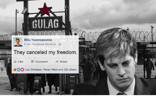 perez hilton: GULAG  Milo Yiannopoulos  6 hrs Facebook Mentions 3  They canceled my freedom.  Like  Comment  Share  stb Lizz Winstead, Perez Hilton and 52k others