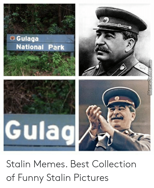 Funny Stalin: Gulaga  National Park  Gulag  MemeCenter.com Stalin Memes. Best Collection of Funny Stalin Pictures
