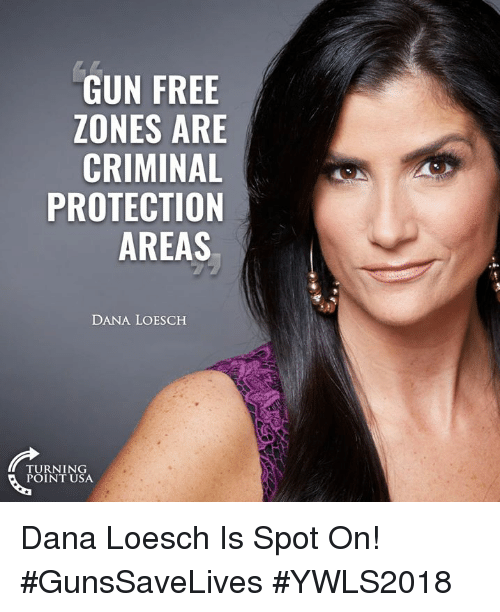 Memes, Free, and 🤖: GUN FREE  ZONES ARE  CRIMINAL  PROTECTION  AREAS  DANA LOESCH  TURNING  POINT USA Dana Loesch Is Spot On! #GunsSaveLives #YWLS2018