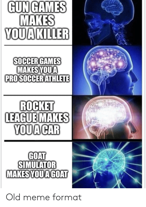Simulator: GUN GAMES  MAKES  YOUAKILLER  SOCCER GAMES  MAKESYOUA  PROSOCCERATHLETE  ROCKET  LEAGUEMAKES  YOUA CAR  GOAT  SIMULATOR  MAKES YOUA GOAT Old meme format