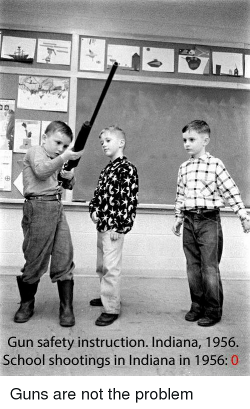 Memes, Indiana, and 🤖: Gun safety instruction. Indiana, 1956.  School shootings in Indiana in 1956: 0 Guns are not the problem