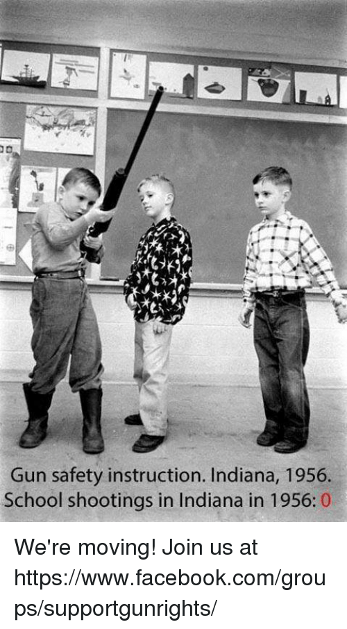 Facebook, Memes, and School: Gun safety instruction. Indiana, 1956.  School shootings in Indiana in 1956: 0 We're moving! Join us at https://www.facebook.com/groups/supportgunrights/