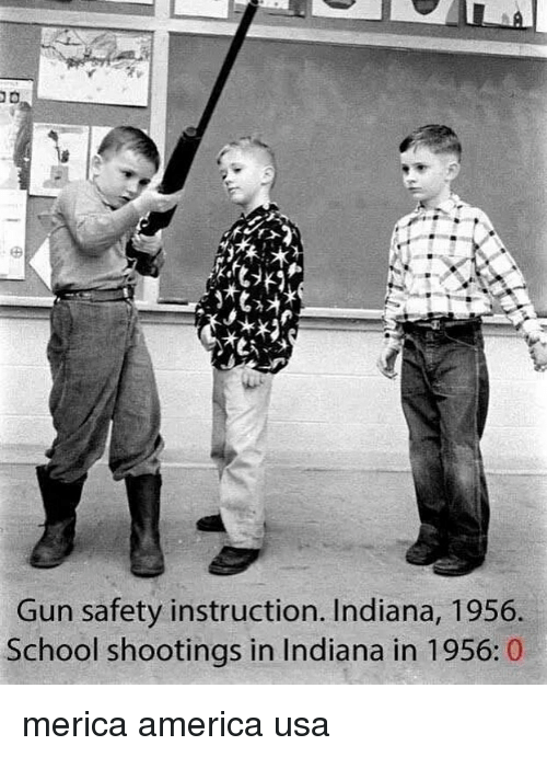 America, Memes, and School: Gun safety instruction. Indiana, 1956.  School shootings in Indiana in 1956: 0 merica america usa