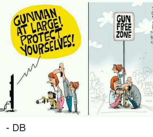 gunman at yourselves gun free zone db 15278954 gunman at yourselves! gun free zone db meme on sizzle,Gun Free Zone Meme