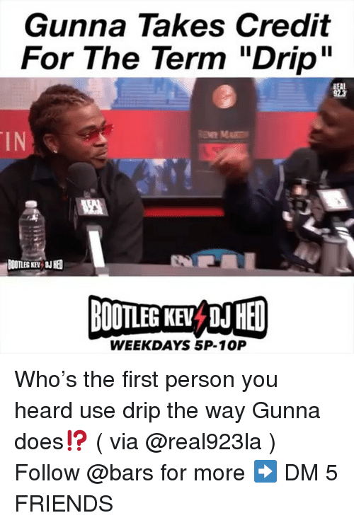 """bootleg: Gunna Takes Credit  For The Term """"Drip""""  IN  BOOTLEG KEY  BOOTLEG KE D HED  WEEKDAYS 5P-10P Who's the first person you heard use drip the way Gunna does⁉️ ( via @real923la ) Follow @bars for more ➡️ DM 5 FRIENDS"""