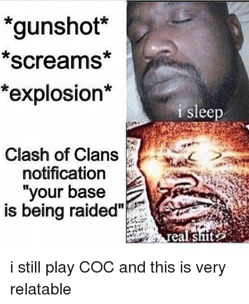 """Clash of Clans: *gunshot  Screams  *explosion*  Clash of Clans  notification  your base  is being raided""""  i sleep  real shit i still play COC and this is very relatable"""