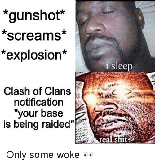 """Clash of Clans: *gunshot  Screams  *explosion*  Clash of Clans  notification  your base  is being raided""""  i sleep Only some woke 👀"""