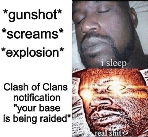 """Clash of Clans: *gunshot*  *screams*  *explosion*  i sleep  Clash of Clans  notification  """"your base  is being raided"""