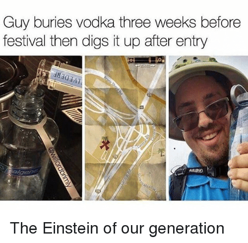 Einstein, Relatable, and Vodka: Guy buries vodka three weeks before  festival then digs it up after entry The Einstein of our generation