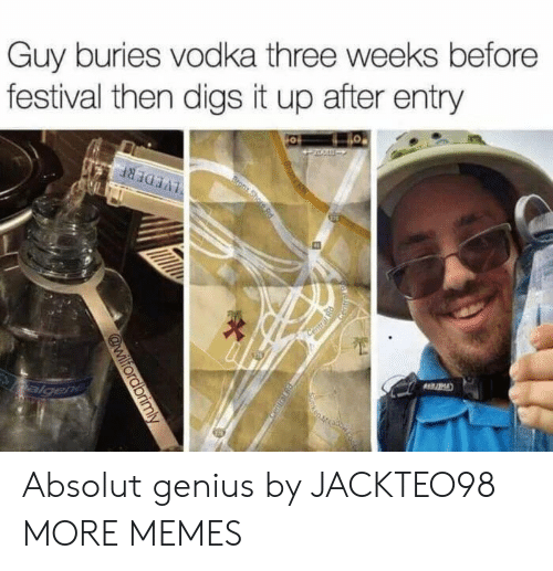 absolut: Guy buries vodka three weeks before  festival then digs it up after entry Absolut genius by JACKTEO98 MORE MEMES