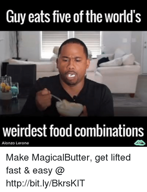 Alonzo Lerone: Guy eats five of the world's  weirdest food combinations  Alonzo Lerone Make MagicalButter, get lifted fast & easy @  http://bit.ly/BkrsKIT