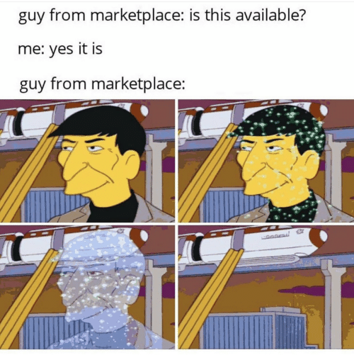 Yes It Is: guy from marketplace: is this available?  me: yes it is  guy from marketplace:
