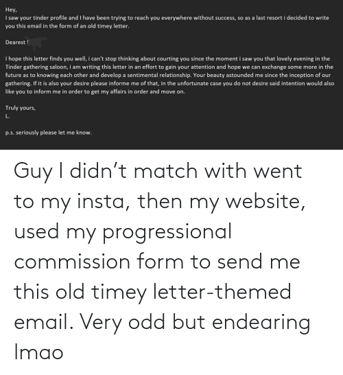 Commission: Guy I didn't match with went to my insta, then my website, used my progressional commission form to send me this old timey letter-themed email. Very odd but endearing lmao