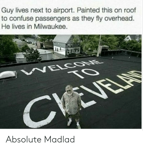 Passengers: Guy lives next to airport. Painted this on roof  to confuse passengers as they fly overhead  He lives in Milwaukee. Absolute Madlad