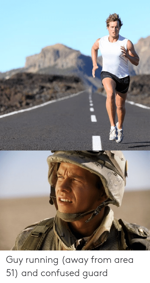 Guy Running Away: Guy running (away from area 51) and confused guard