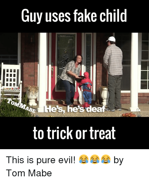 tom mabe: Guy uses fake child  es, he's deaf  to trick or treat This is pure evil! 😂😂😂  by Tom Mabe