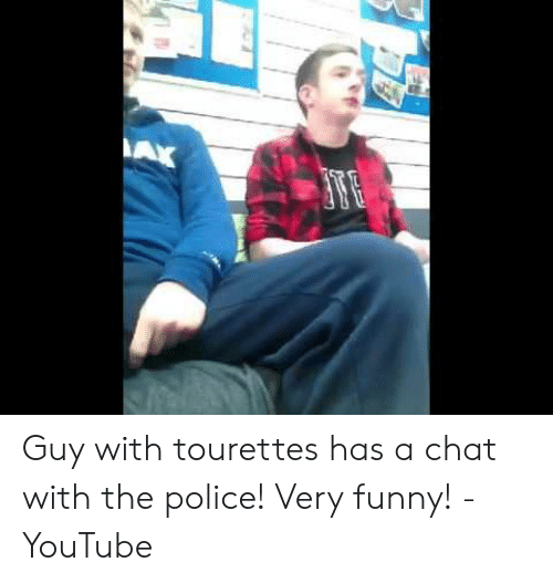 Tourettes Meme: Guy with tourettes has a chat with the police! Very funny! - YouTube