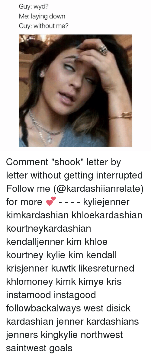 """Kardashians, Lay's, and Memes: Guy: wyd?  Me: laying down  Guy: without me? Comment """"shook"""" letter by letter without getting interrupted Follow me (@kardashiianrelate) for more 💕 - - - - kyliejenner kimkardashian khloekardashian kourtneykardashian kendalljenner kim khloe kourtney kylie kim kendall krisjenner kuwtk likesreturned khlomoney kimk kimye kris instamood instagood followbackalways west disick kardashian jenner kardashians jenners kingkylie northwest saintwest goals"""