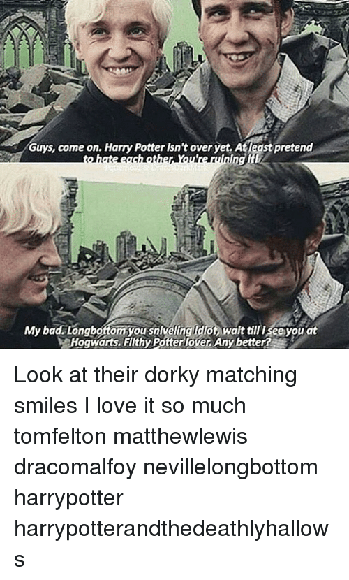 Longbottomed: Guys, come on. Harry Potter isn't over yet, Atleast pretend  ng  My bad Longbottom  wait till isee you at  Hogwarts, Flthy Potterlo Any better?A Look at their dorky matching smiles I love it so much tomfelton matthewlewis dracomalfoy nevillelongbottom harrypotter harrypotterandthedeathlyhallows