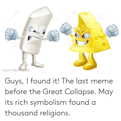 symbolism: Guys, I found it! The last meme before the Great Collapse. May its rich symbolism found a thousand religions.