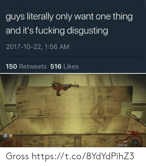 comp: guys literally only want one thing  and it's fucking disgusting  2017-10-22, 1:56 AM  150 Retweets 516 Likes  TAL  NT  2040  2-COMP  MPL  24/75 Gross https://t.co/8YdYdPihZ3
