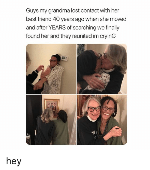 Best Friend, Grandma, and Lost: Guys my grandma lost contact with her  best friend 40 years ago when she moved  and after YEARS of searching we finally  found her and they reunited im crylnG hey